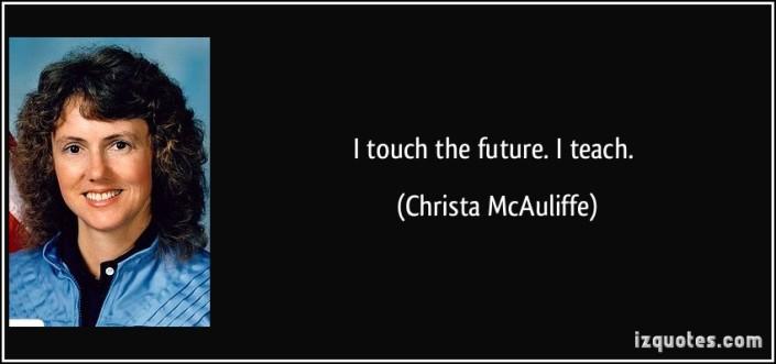 quote-i-touch-the-future-i-teach-christa-mcauliffe-122381
